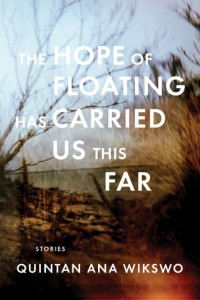 Quintan Ana Wikswo THE HOPE OF FLOATING HAS CARRIED US THIS FAR